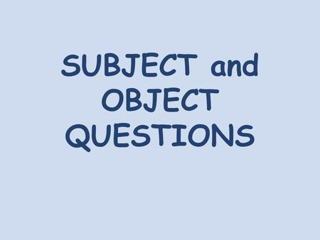 SUBJECT and OBJECT QUESTIONS. Object Questions (Complemento) What does Ben like? Who do you love? Where do you live? How does Peter feel? What is he reading?