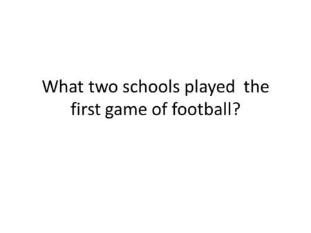 What two schools played the first game of football?