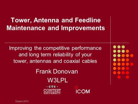 Tower, Antenna and Feedline Maintenance and Improvements Improving the competitive performance and long term reliability of your tower, antennas and coaxial.