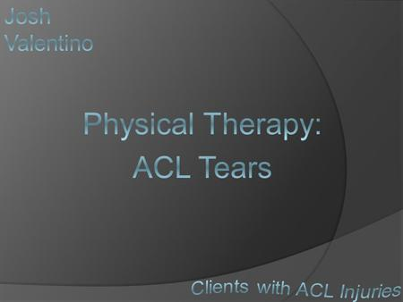  ACL stands for Anterior Cruciate Ligament  Is one of four ligaments in the knee  Located on the anterior part of knee (front of the knee)