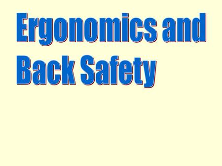Ergonomics and Back Safety.