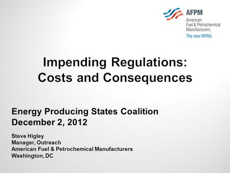 Energy Producing States Coalition December 2, 2012 Steve Higley Manager, Outreach American Fuel & Petrochemical Manufacturers Washington, DC Impending.