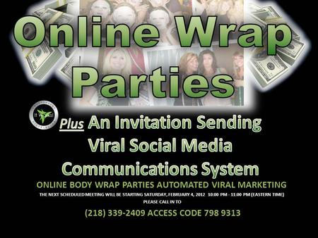 ONLINE BODY WRAP PARTIES AUTOMATED VIRAL MARKETING THE NEXT SCHEDULED MEETING WILL BE STARTING SATURDAY, FEBRUARY 4, 2012 10:00 PM - 11:00 PM (EASTERN.