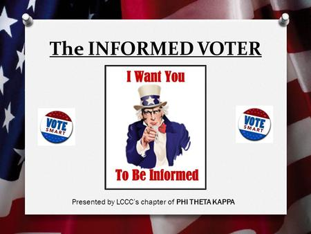 The INFORMED VOTER Presented by LCCC's chapter of PHI THETA KAPPA.
