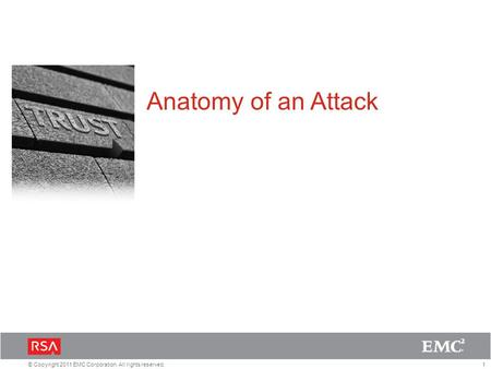 1© Copyright 2011 EMC Corporation. All rights reserved. Anatomy of an Attack.