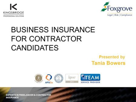 Presented by BUSINESS INSURANCE FOR CONTRACTOR CANDIDATES EXPERTS IN FREELANCER & CONTRACTOR INSURANCE Tania Bowers.