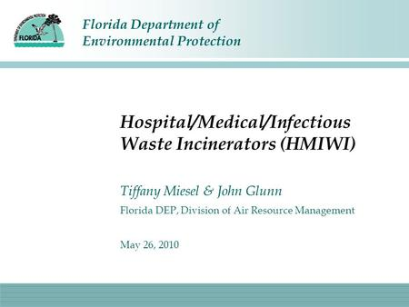 Florida Department of Environmental Protection Hospital/Medical/Infectious Waste Incinerators (HMIWI) Tiffany Miesel & John Glunn Florida DEP, Division.