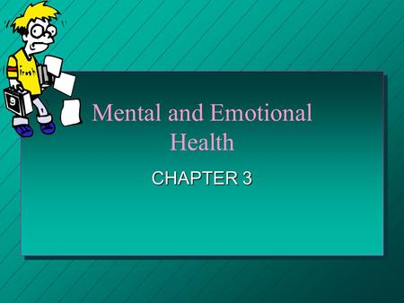 Mental and Emotional Health CHAPTER 3 Mental and Emotional Health A. Mental and Emotional Health – Accepting yourself for who you are. Dealing with challenges.