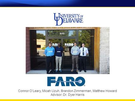 Connor O'Leary, Micah Uzuh, Brandon Zimmerman, Matthew Howard Advisor: Dr. Dyer Harris.