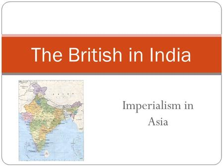 Imperialism in Asia The British in India. British Imperialism What does this mean?
