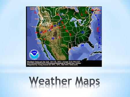 * Weather maps are used to show current weather conditions in an effort to predict future weather conditions. * You need to know what each symbol means.