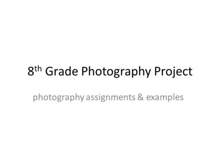 8 th Grade Photography Project photography assignments & examples.