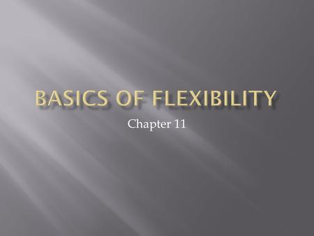 Chapter 11.  Flexibility Video Flexibility Video  Flexibility- a joints ability to move through its full range of motion  Range of Motion- the degree.