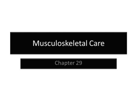 Musculoskeletal Care Chapter 29.
