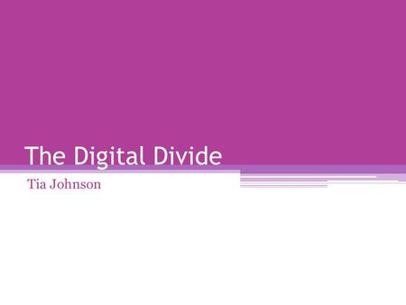 The Digital Divide Tia Johnson. Introduction The digital divide is an emerging issue that effects many of classrooms, students, and teachers. I chose.