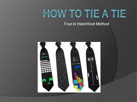 Four in Hand Knot Method. Table Of Contents i. Introduction ii. The Process iii. FAQ's iv. References.