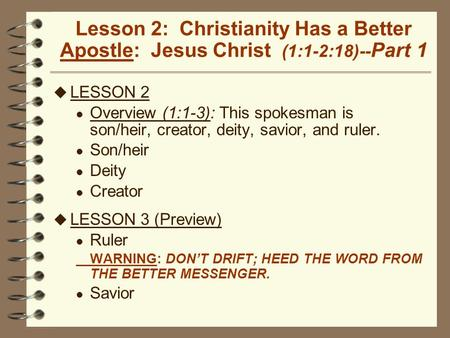 Lesson 2: Christianity Has a Better Apostle: Jesus Christ (1:1-2:18)-- Part 1 u LESSON 2 l Overview (1:1-3): This spokesman is son/heir, creator, deity,