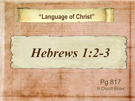 """Language of Christ"" ""Language of Christ"" Pg 817 In Church Bibles Hebrews 1:2-3 Hebrews 1:2-3."