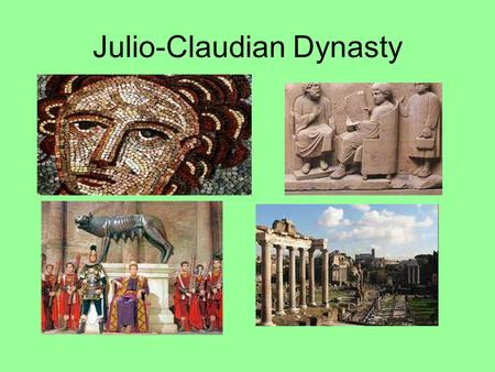 Julio-Claudian Dynasty. The Power in Rome Augustus Ruled 27BC – AD14 Grandnephew of Julius Caesar. First ruled in 1 st Triumvirate. Took control after.