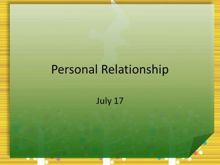 Personal Relationship July 17. Think About It … What are some symbols of freedom? Today  we look at spiritual freedom We consider how to build it through.