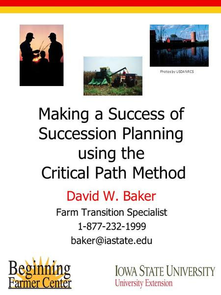 Making a Success of Succession Planning using the Critical Path Method David W. Baker Farm Transition Specialist 1-877-232-1999 Photos.