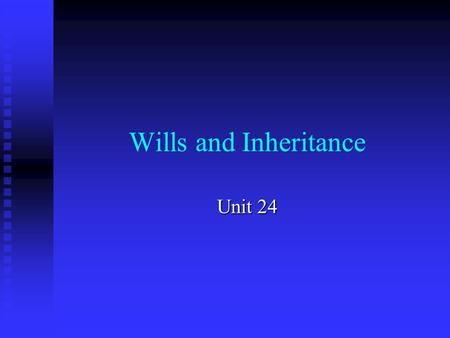 Wills and Inheritance Unit 24. Preview Definitions: inheritance, will Definitions: inheritance, will Conditions for a valid will: form, substance Conditions.
