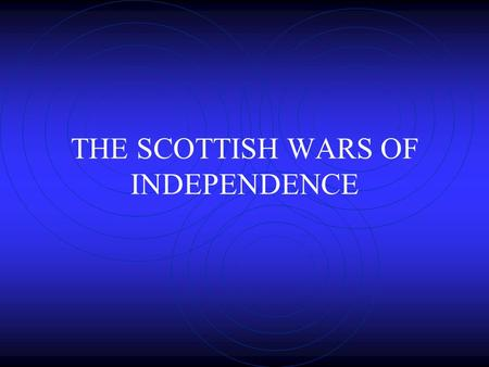 THE SCOTTISH WARS OF INDEPENDENCE