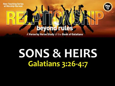 SONS & HEIRS Galatians 3:26-4:7 www.worshipharvest.org.