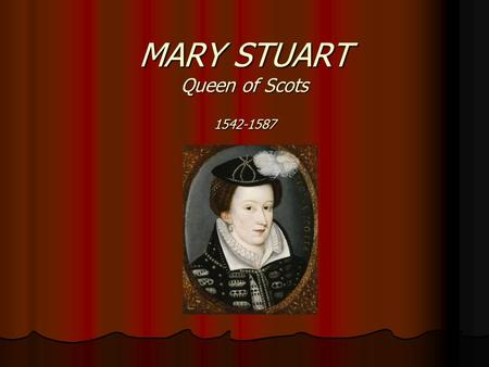 MARY STUART Queen of Scots 1542-1587. Mary Stuart Was born on December 8, 1542 at Linlithgow Palace, West Lothian Was born on December 8, 1542 at Linlithgow.