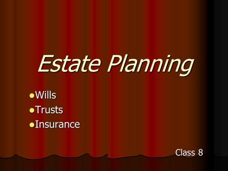 Estate Planning Wills Wills Trusts Trusts Insurance Insurance Class 8.