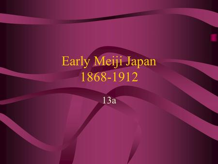 Early Meiji Japan 1868-1912 13a. Meiji Restoration: Lead-up Choshu incident 1863 –Choshu tries to sink Western ships –Choshu marches against Kyoto to.