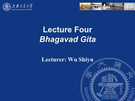 Lecture Four Bhagavad Gita Lecturer: Wu Shiyu. Outline I. This session begins with a review of the first three lectures. A. Great books are books that.