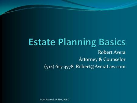 Robert Avera Attorney & Counselor (512) 615-3578, © 2013 Avera Law Firm, PLLC.