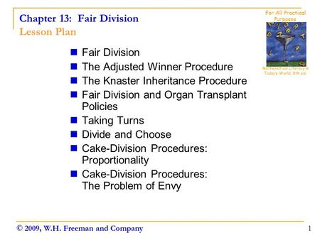 Chapter 13: Fair Division Lesson Plan Fair Division The Adjusted Winner Procedure The Knaster Inheritance Procedure Fair Division and Organ Transplant.
