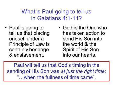 What is Paul going to tell us in Galatians 4:1-11? Paul is going to tell us that placing oneself under a Principle of Law is certainly bondage & enslavement.