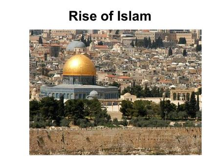 the history of the rise of islam in the middle east Because it began in the middle east islam is the it's believed that before the rise of islam most middle eastern history, beliefs, and modern significance.
