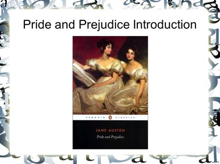 Pride and Prejudice Introduction. Life and Times of Jane Austen Born to George and Cassandra Austen on December 16, 1775. At age 10, begins writing stories.