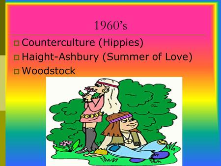 1960's Counterculture (Hippies) Haight-Ashbury (Summer of Love)