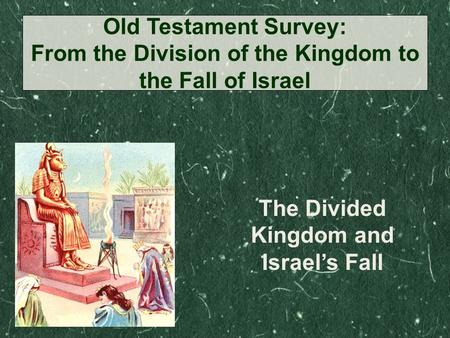The Divided Kingdom and Israel's Fall Old Testament Survey: From the Division of the Kingdom to the Fall of Israel.