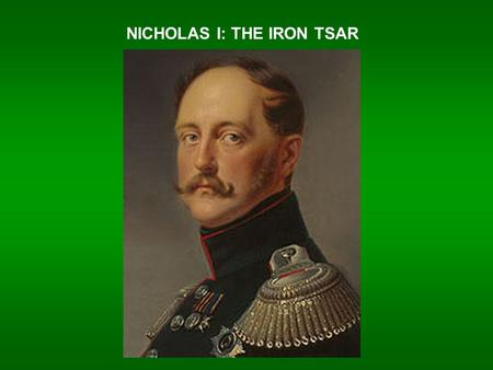 NICHOLAS I: THE IRON TSAR. UNFULFILLED EXPECTATIONS  Russia's first revolutionary movement: DECEMBRISTS  NORTHERN SOCIETY & SOUTHERN SOCIETY  Wanted.