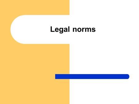 Legal norms. Legal norms – definition Legal norms are generally binding rules of conduct issued by the state authority Legal norms are intended for the.