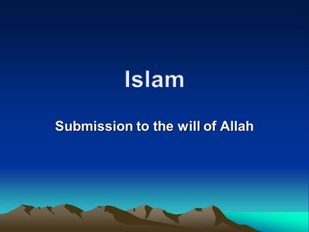Submission to the will of Allah. Islam  An Abrahamic Religion  Muslims are strict monotheists.  They believe in the Judeo- Christian God, which they.
