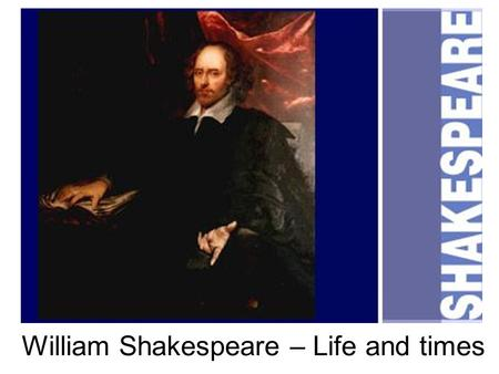 William Shakespeare – Life and times. We do know that he was baptized on April 26, 1564 and children were generally baptized three days after birth. Also,