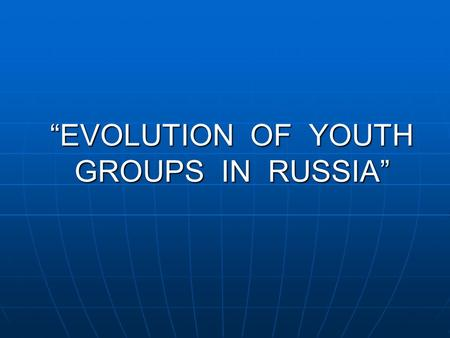 """EVOLUTION OF YOUTH GROUPS IN RUSSIA"". Punks  Punks appeared in 70s in the USA and GB. In Russia they appeared in 80s. They like aggressive music and."