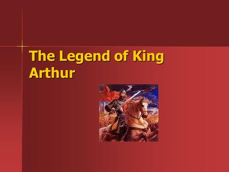 The Legend of King Arthur. Who was King Arthur? There is great debate over who he was There is great debate over who he was Possibly a king, a prince,