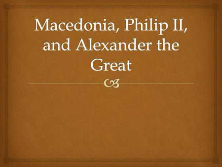 "  To the north of Greece  Probably related to Greeks and spoke similar language  Greeks saw them as ""barbarians"" Macedonia."