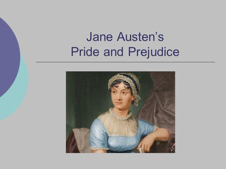 Jane Austen's Pride and Prejudice. Regency Period Middle class gained social status; known as landed gentry Profits from Industrial Revolution and expanding.
