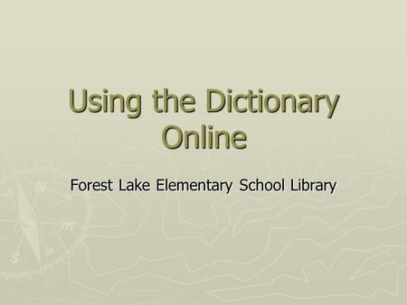 Using the Dictionary Online Forest Lake Elementary School Library.