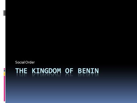 Social Order. Welcome to Benin Kingdom! We have studied… Benin Kingdom * Position * Epoch * Art * Animals * Religion * People.