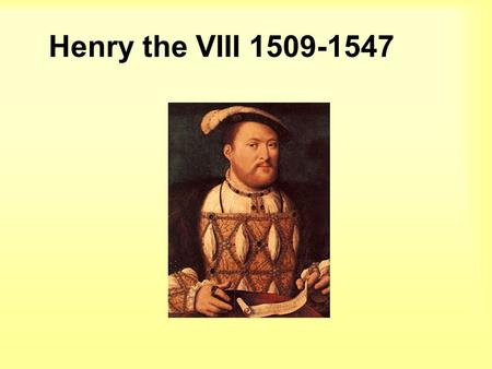 Henry the VIII 1509-1547. Wanted to divorce his first wife, Catherine of Aragon because she had failed to produce a male heir.